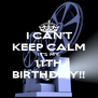 I CAN'T KEEP CALM IT'S MY 11TH BIRTHDAY!! - Personalised Poster A4 size