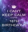 I CAN'T KEEP CALM IT'S MY 18TH BIRTHDAY !! - Personalised Poster A4 size