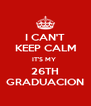 I CAN'T KEEP CALM IT'S MY  26TH GRADUACION - Personalised Poster A4 size