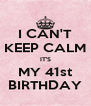 I CAN'T KEEP CALM IT'S MY 41st BIRTHDAY - Personalised Poster A4 size