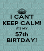 I CAN'T KEEP CALM! IT'S MY 57th BIRTDAY! - Personalised Poster A4 size