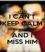 I CAN'T KEEP CALM It's my anniversary AND I MISS HIM - Personalised Poster A4 size