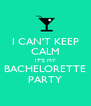 I CAN'T KEEP CALM IT'S MY BACHELORETTE PARTY - Personalised Poster A4 size