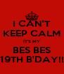 I CAN'T KEEP CALM IT'S MY BES BES 19TH B'DAY!! - Personalised Poster A4 size