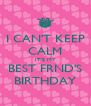 I CAN'T KEEP CALM IT'S MY BEST FRND'S BIRTHDAY - Personalised Poster A4 size