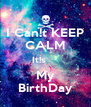 I Can!t KEEP CALM It!s     My BirthDay - Personalised Poster A4 size