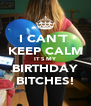I CAN´T  KEEP CALM IT´S MY BIRTHDAY BITCHES! - Personalised Poster A4 size