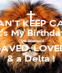 I CAN'T KEEP CALM It's My Birthday   I'm Blessed SAVED, LOVED & a Delta ! - Personalised Poster A4 size