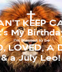 I CAN'T KEEP CALM It's My Birthday  I'm Blessed to be SAVED, LOVED, A DELTA  & a July Leo! - Personalised Poster A4 size