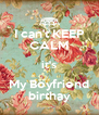 I can't KEEP CALM it's My Boyfriend birthay - Personalised Poster A4 size