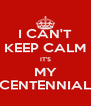 I CAN'T KEEP CALM IT'S MY CENTENNIAL - Personalised Poster A4 size