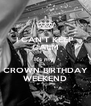 I CAN'T KEEP CALM It's my  CROWN BIRTHDAY WEEKEND - Personalised Poster A4 size