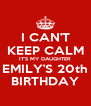 I CAN'T KEEP CALM IT'S MY DAUGHTER EMILY'S 20th BIRTHDAY - Personalised Poster A4 size