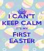 """I CAN""""T KEEP CALM IT""""S MY FIRST EASTER - Personalised Poster A4 size"""