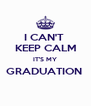 I CAN'T  KEEP CALM IT'S MY GRADUATION   - Personalised Poster A4 size