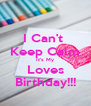I Can't  Keep Calm It's My Loves Birthday!!! - Personalised Poster A4 size