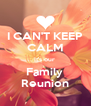 I CAN'T KEEP CALM It's our  Family  Reunion - Personalised Poster A4 size