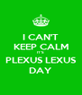 I CAN'T KEEP CALM IT'S PLEXUS LEXUS DAY - Personalised Poster A4 size