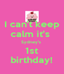 I can't keep calm it's  Sydney's  1st birthday! - Personalised Poster A4 size