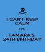 I CAN'T KEEP CALM IT'S  TAMARA'S  24TH BIRTHDAY - Personalised Poster A4 size