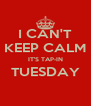 I CAN'T KEEP CALM IT'S TAP-IN TUESDAY  - Personalised Poster A4 size