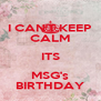 I CAN'T KEEP CALM ITS MSG's BIRTHDAY - Personalised Poster A4 size