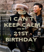 I CAN'T KEEP CALM ITS MY 21ST  BIRTHDAY  - Personalised Poster A4 size