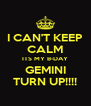 I CAN'T KEEP CALM ITS MY B-DAY GEMINI TURN UP!!!! - Personalised Poster A4 size