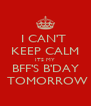I CAN'T  KEEP CALM ITS MY BFF'S B'DAY  TOMORROW - Personalised Poster A4 size