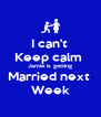 I can't  Keep calm  Jamie is getting Married next  Week - Personalised Poster A4 size