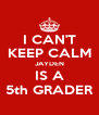 I CAN'T KEEP CALM JAYDEN IS A 5th GRADER - Personalised Poster A4 size