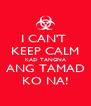 I CAN'T  KEEP CALM KASI TANGNA ANG TAMAD KO NA! - Personalised Poster A4 size