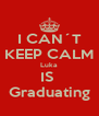 I CAN´T KEEP CALM Luka IS  Graduating - Personalised Poster A4 size