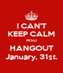 I CAN'T KEEP CALM MSU HANGOUT January, 31st. - Personalised Poster A4 size