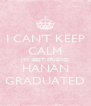 I CAN'T KEEP CALM MY BEST FRIEND HANAN GRADUATED - Personalised Poster A4 size