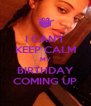 I CAN'T KEEP CALM MY BIRTHDAY COMING UP - Personalised Poster A4 size