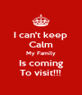 I can't keep Calm My Family Is coming To visit!!! - Personalised Poster A4 size