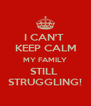 I CAN'T  KEEP CALM MY FAMILY STILL  STRUGGLING! - Personalised Poster A4 size