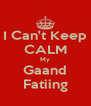 I Can't Keep CALM My Gaand Fatiing - Personalised Poster A4 size