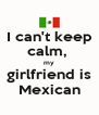 I can't keep calm,  my girlfriend is Mexican - Personalised Poster A4 size
