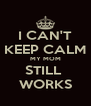 I CAN'T KEEP CALM MY MOM STILL  WORKS - Personalised Poster A4 size