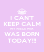 I CAN'T KEEP CALM MY NIECE MIA WAS BORN TODAY!!! - Personalised Poster A4 size