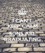 I CAN'T KEEP CALM MY SONS ARE GRADUATING - Personalised Poster A4 size