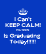 I Can't KEEP CALM! NORRIN Is Graduating  Today!!!!!! - Personalised Poster A4 size