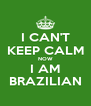 I CAN'T KEEP CALM NOW I AM BRAZILIAN - Personalised Poster A4 size
