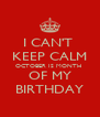 I CAN'T  KEEP CALM OCTOBER IS MONTH  OF MY BIRTHDAY - Personalised Poster A4 size