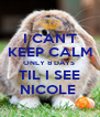 I CAN'T KEEP CALM ONLY 8 DAYS  TIL I SEE NICOLE  - Personalised Poster A4 size