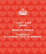 I CAN'T KEEP CALM SEASON FINALE TONIGHT! IF LOVING YOU IS WRONG - Personalised Poster A4 size