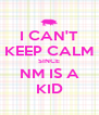 I CAN'T KEEP CALM SINCE NM IS A KID - Personalised Poster A4 size