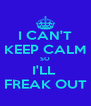 I CAN'T KEEP CALM SO I'LL  FREAK OUT - Personalised Poster A4 size